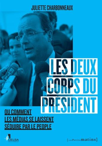 Juliette Charbonneaux - Les deux corps du président - Ou comment les médias se laissent séduire par le people.