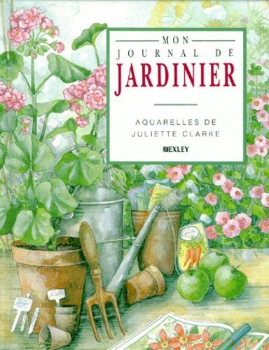 MON JOURNAL DE JARDINIER de Juliette Clarke - Livre - Decitre