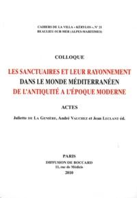 Juliette de La Genière et André Vauchez - Les sanctuaires et leur rayonnement dans le monde méditerranéen de l'Antiquité à l'époque moderne.