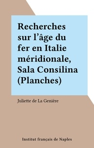 Juliette de La Genière - Recherches sur l'âge du fer en Italie méridionale, Sala Consilina (Planches).