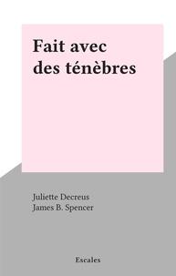 Juliette Decreus et James B. Spencer - Fait avec des ténèbres.