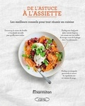 JULIETTE DELACROIX - De l'astuce à l'assiette - Les meilleurs conseils pour tout réussir en cuisine.