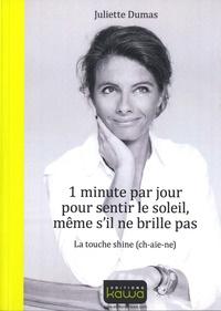 Juliette Dumas - 1 minute par jour pour sentir le soleil, même s'il ne brille pas - La touche shine.
