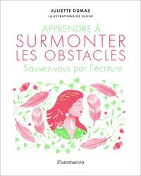 Juliette Dumas - Apprendre à surmonter les obstacles - Sauvez-vous par l'écriture.