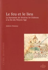 Juliette Dumasy - Le feu et le lieu - La baronnie de Sévérac-le-Château à la fin du Moyen Age.