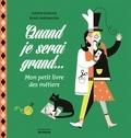 Juliette Einhorn et Sarah Andreacchio - Quand je serai grand... - Mon petit livre des métiers.