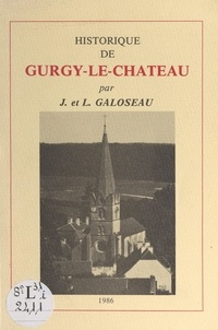 Juliette Galoseau et Louis Galoseau - Historique de Gurgy-le-Château.