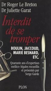 Juliette Garat et Roger Le Breton - Interdit de se tromper - Quarante ans d'expertises médico-légales.