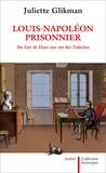 Juliette Glikman - Louis-Napoléon prisonnier - Du fort de Ham aux ors des Tuileries.