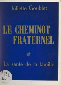 Juliette Goublet - Le cheminot fraternel et La santé de la famille.