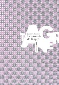 Juliette Goudot - La traversée de Tanger.