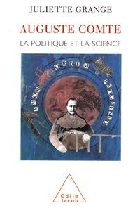 Juliette Grange - Auguste Comte. - La politique et la science.