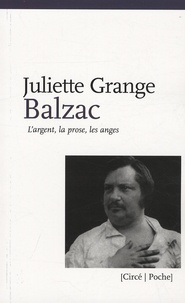 Juliette Grange - Balzac - L'argent, la prose, les anges.
