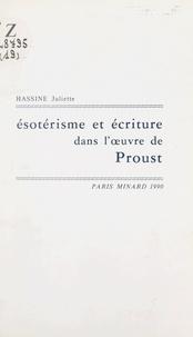 Juliette Hassine - Ésotérisme et écriture dans l'œuvre de Proust.