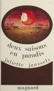 Juliette Jaussely - Deux saisons en paradis - En Rouergue, un printemps, un été, au fil des jours.