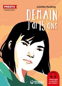 Juliette Keating - Demain, j'ai 15 ans.