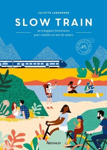 Slow Train. 30 échappées ferroviaires pour citadins en mal de nature
