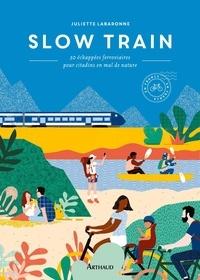 Juliette Labaronne - Slow Train - 30 échappées ferroviaires pour citadins en mal de nature.