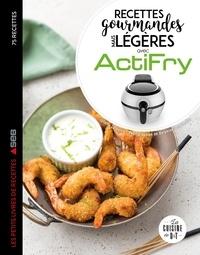 Juliette Lalbaltry - Actifry les 75 meilleures recettes légères mais gourmandes.