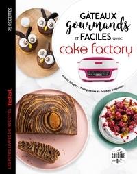 Juliette Lalbaltry - Gâteaux gourmands et faciles avec cake factory - 75 recettes Tefal.