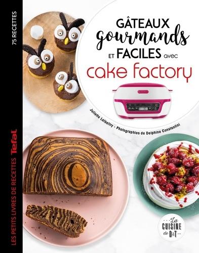 Gâteaux gourmands et faciles avec cake factory. 75 recettes Tefal
