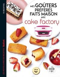 Juliette Lalbaltry et Déborah Besco-Jaoui - Mes goûters préférés faits maison avec Cake Factory - Les petits livres de recettes Tefal.