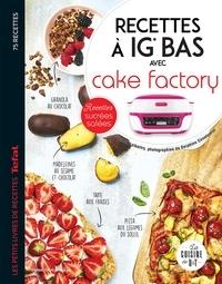 Juliette Lalbaltry - Recettes à IG bas avec Cake factory - Recettes sucrées salées.
