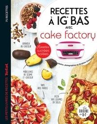 Juliette Lalbaltry - Recettes à IG bas avec Cake factory - Les petits livres de recettes Tefal.