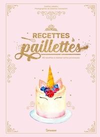 Juliette Lalbaltry - Recettes à paillettes - 40 recettes à réaliser entre princesses.