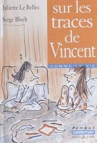Juliette Le Bellec et Serge Bloch - Sur les traces de Vincent.