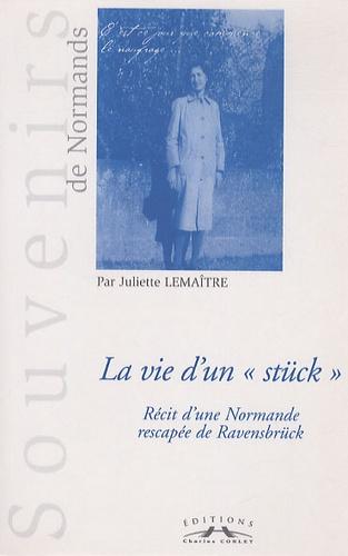 """Juliette Lemaître - La vie d'un """"stück"""" - Récit d'une normande rescapée de Ravensbrück."""