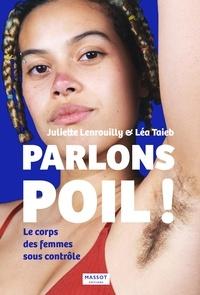 Juliette Lenrouilly et Léa Taieb - Parlons poils ! - Le corps des femmes sous contrôle.