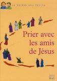 Juliette Levivier - Prier avec les amis de Jésus.
