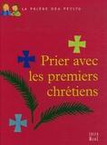 Juliette Levivier - Prier avec les premiers chrétiens.