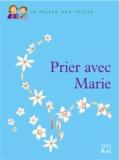 Juliette Levivier et Anne Gravier - Prier avec Marie.