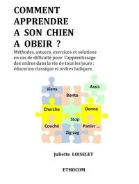 Juliette Loiselet - Comment apprendre à son chien à obéir ?.