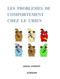 Juliette Loiselet - Les problèmes de comportement chez le chien.