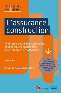 Juliette Mel - L'assurance construction - Panorama des règles communes et spécifiques applicables aux assurances construction.