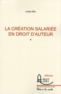 Juliette Mel - La création salariée en droit d'auteur.