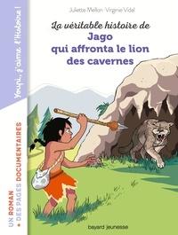 Juliette Mellon et Virginie Vidal - La véritable histoire de Jago qui affronta le lion des cavernes.