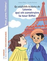 Juliette Mellon et Aurélie Abolivier - La véritable histoire de Léonie qui vit construire la Tour Eiffel.