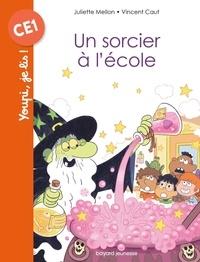 Juliette Mellon et Vincent Caut - Un sorcier à l'école.