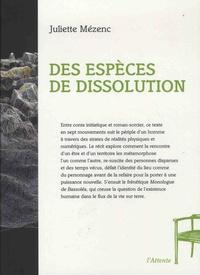 Juliette Mézenc - Des espèces de dissolutions - Légende moderne en sept mouvements suivi du Monologue de Bassoléa.