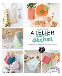 Atelier zéro déchet- + de 20 projets DIY pour réduire ses déchets - Juliette Michelet |