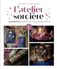 Juliette Michelet - L'atelier sorcière - Plus de 25 projets accessibles à toutes pour enchanter sa vie.