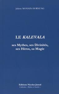 Juliette Monnin-Hornung - Le Kalevala - Ses héros, ses divinités, ses mythes et sa magie.