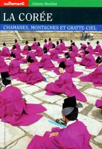 Juliette Morillot - LA COREE. - Chamanes, montagnes et gratte-ciel.