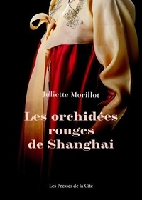 Juliette Morillot - Les orchidees rouges de shanghai - ne.