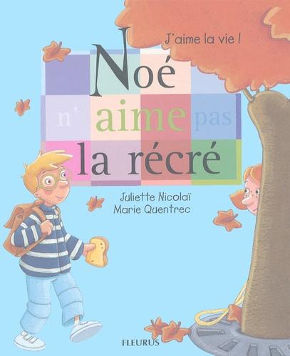 Juliette Nicolaï et Marie Quentrec - Noé n'aime pas la récré.