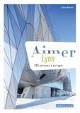 Juliette Nothomb - Aimer Lyon - 200 adresses à partager.